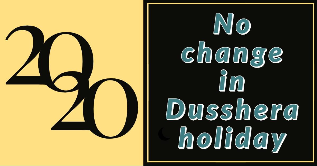 No Change in dusshera holiday 2020