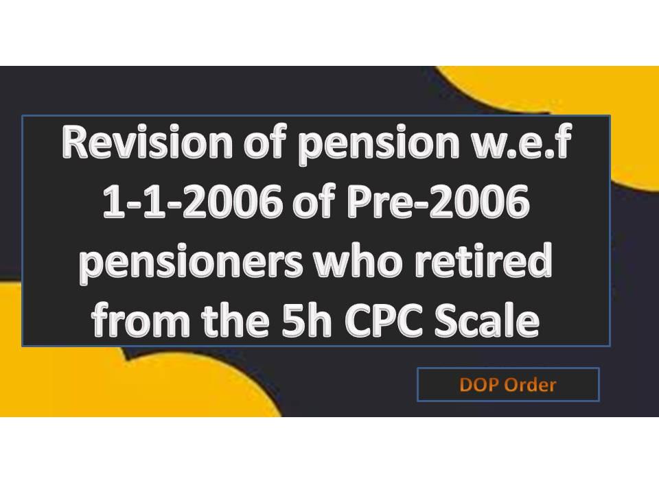Revision of pension w.e.f 1-1-2006 of Pre-2006 pensioners