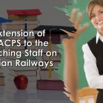 Extension of MACPS to the Teaching Staff on Indian Railways