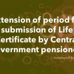 Extension of period for submission of Life Certificate by Central Government pensioners