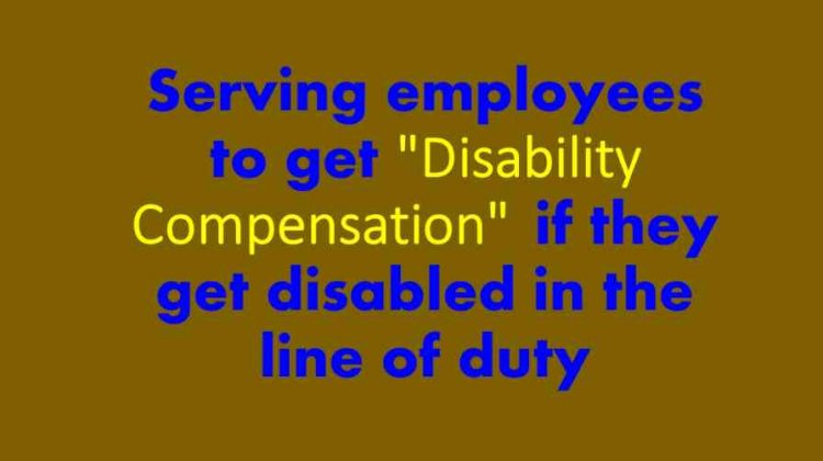 """Serving employees to get """"Disability Compensation"""" , if they get disabled in the line of duty"""