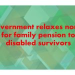 Government relaxes norms for family pension to disabled survivors