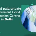 List of paid private Government Covid Vaccination Centres in Delhi