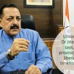 Union Minister Dr Jitendra Singh says, rules for provisional pension liberalised and timeline extended