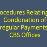 Procedures Relating to Condonation of Irregular Payments in CBS Offices